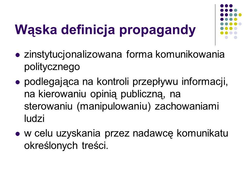 Wąska definicja propagandy zinstytucjonalizowana forma komunikowania politycznego podlegająca na kontroli przepływu informacji, na kierowaniu opinią p