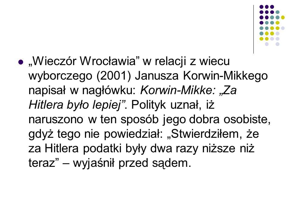 """""""Wieczór Wrocławia"""" w relacji z wiecu wyborczego (2001) Janusza Korwin-Mikkego napisał w nagłówku: Korwin-Mikke: """"Za Hitlera było lepiej"""". Polityk uzn"""