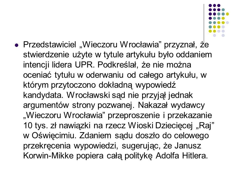 """Przedstawiciel """"Wieczoru Wrocławia"""" przyznał, że stwierdzenie użyte w tytule artykułu było oddaniem intencji lidera UPR. Podkreślał, że nie można ocen"""