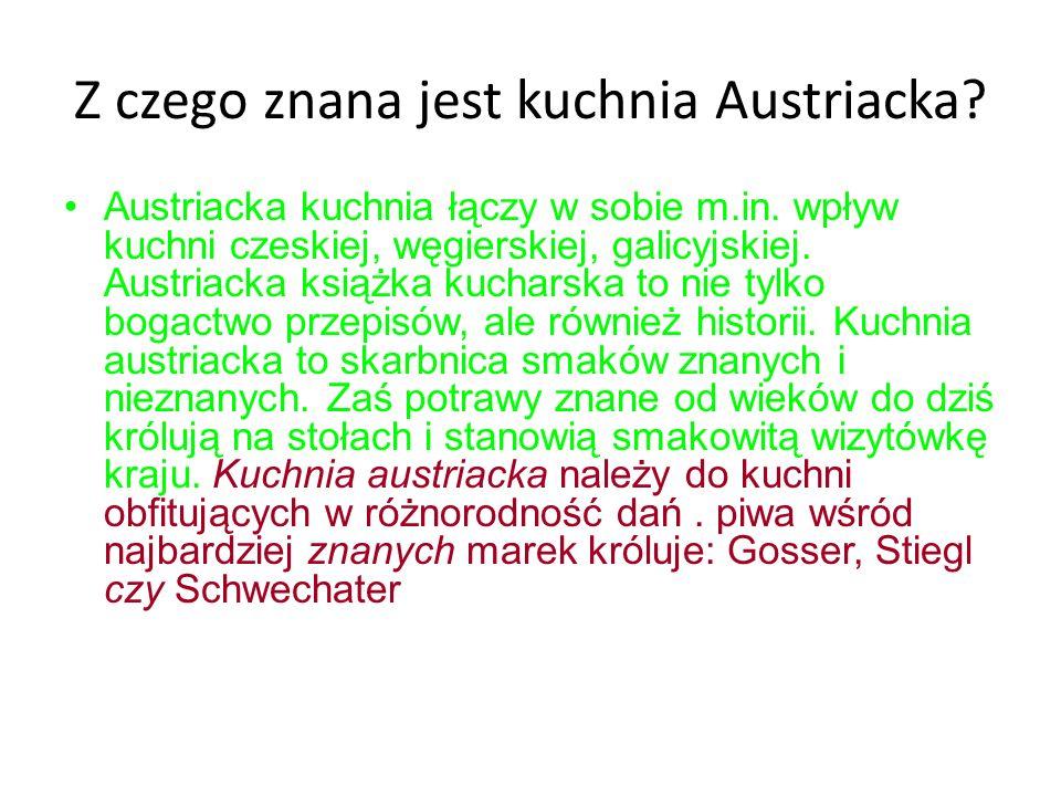 Z czego znana jest kuchnia Austriacka? Austriacka kuchnia łączy w sobie m.in. wpływ kuchni czeskiej, węgierskiej, galicyjskiej. Austriacka książka kuc