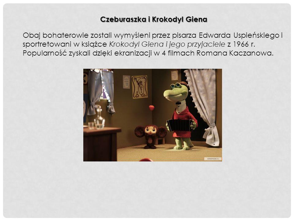 Czeburaszka i Krokodyl Giena Obaj bohaterowie zostali wymyśleni przez pisarza Edwarda Uspieńskiego i sportretowani w książce Krokodyl Giena i jego przyjaciele z 1966 r.
