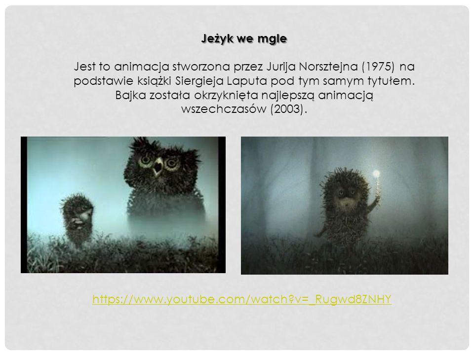Jeżyk we mgle Jest to animacja stworzona przez Jurija Norsztejna (1975) na podstawie książki Siergieja Laputa pod tym samym tytułem.