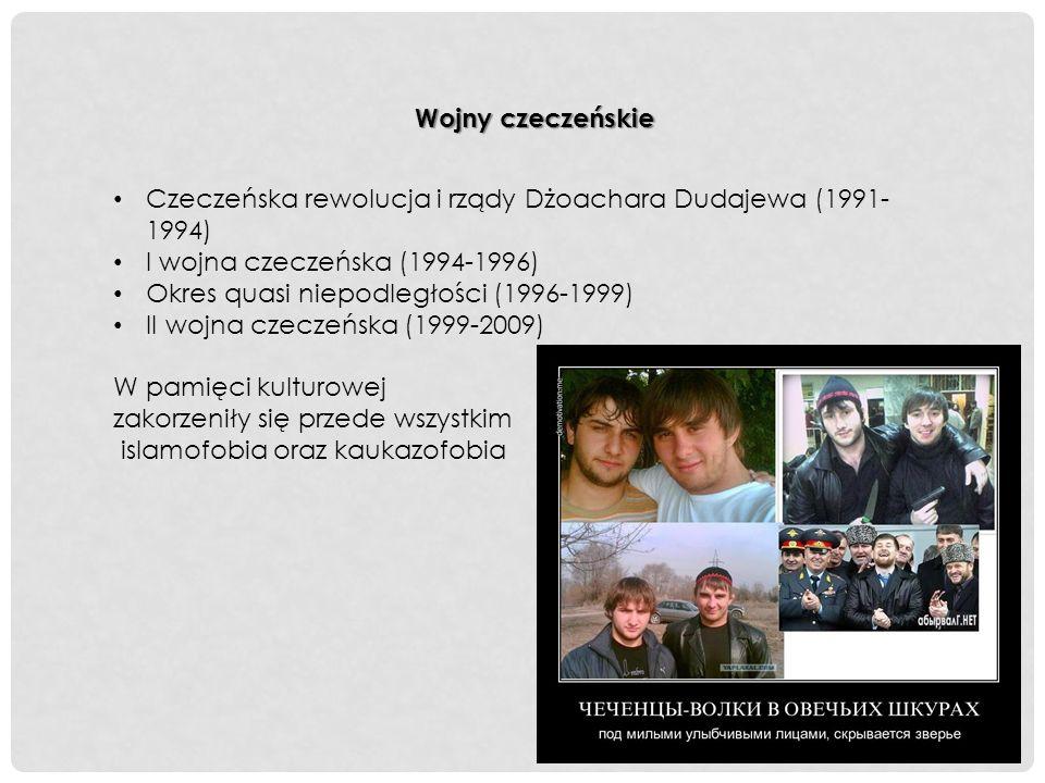 Wojny czeczeńskie Czeczeńska rewolucja i rządy Dżoachara Dudajewa (1991- 1994) I wojna czeczeńska (1994-1996) Okres quasi niepodległości (1996-1999) II wojna czeczeńska (1999-2009) W pamięci kulturowej zakorzeniły się przede wszystkim islamofobia oraz kaukazofobia