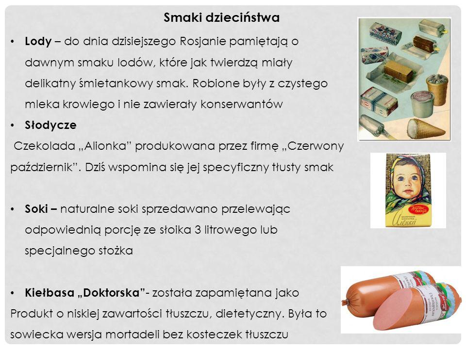Smaki dzieciństwa Lody – do dnia dzisiejszego Rosjanie pamiętają o dawnym smaku lodów, które jak twierdzą miały delikatny śmietankowy smak.