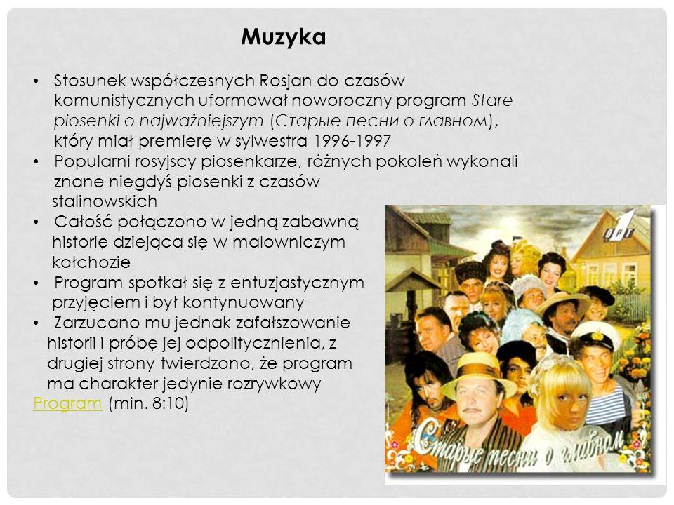 Muzyka Stosunek współczesnych Rosjan do czasów komunistycznych uformował noworoczny program Stare piosenki o najważniejszym (Старые песни о главном), który miał premierę w sylwestra 1996-1997 Popularni rosyjscy piosenkarze, różnych pokoleń wykonali znane niegdyś piosenki z czasów stalinowskich Całość połączono w jedną zabawną historię dziejąca się w malowniczym kołchozie Program spotkał się z entuzjastycznym przyjęciem i był kontynuowany Zarzucano mu jednak zafałszowanie historii i próbę jej odpolitycznienia, z drugiej strony twierdzono, że program ma charakter jedynie rozrywkowy ProgramProgram (min.