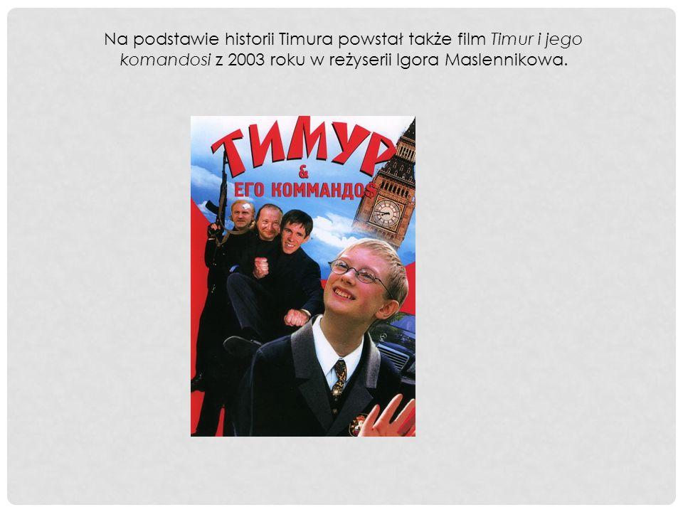 Na podstawie historii Timura powstał także film Timur i jego komandosi z 2003 roku w reżyserii Igora Maslennikowa.