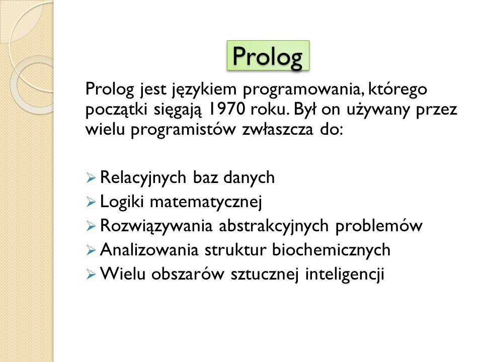 PrologProlog Prolog jest językiem programowania, którego początki sięgają 1970 roku.