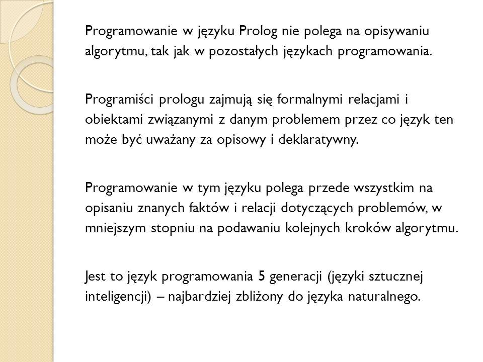 Programowanie w języku Prolog nie polega na opisywaniu algorytmu, tak jak w pozostałych językach programowania.