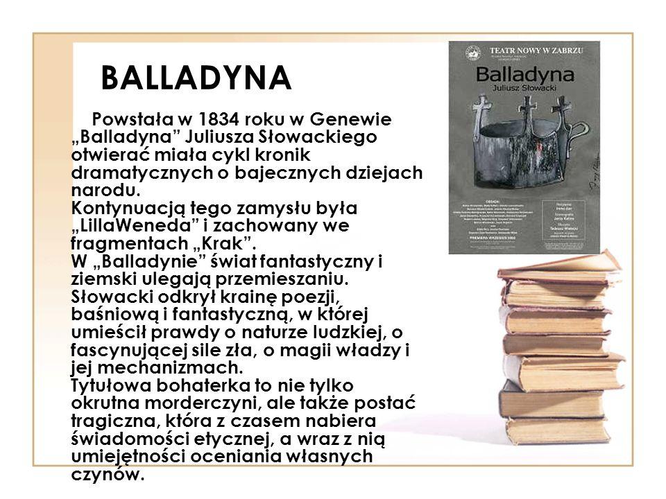 """BALLADYNA Powstała w 1834 roku w Genewie """"Balladyna Juliusza Słowackiego otwierać miała cykl kronik dramatycznych o bajecznych dziejach narodu."""