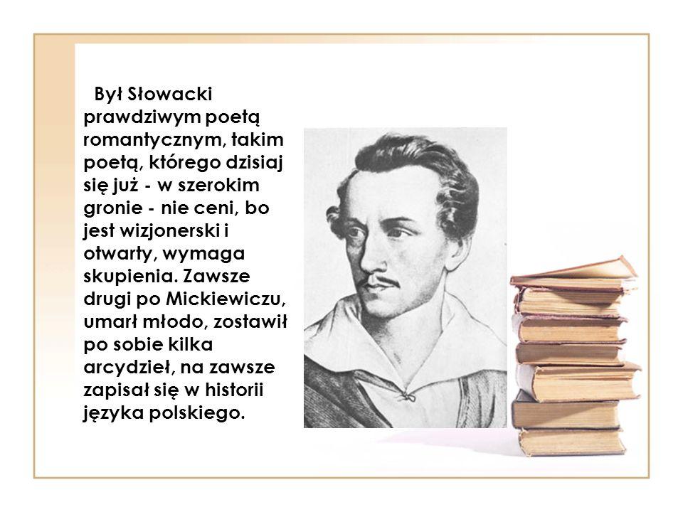 Był Słowacki prawdziwym poetą romantycznym, takim poetą, którego dzisiaj się już - w szerokim gronie - nie ceni, bo jest wizjonerski i otwarty, wymaga skupienia.