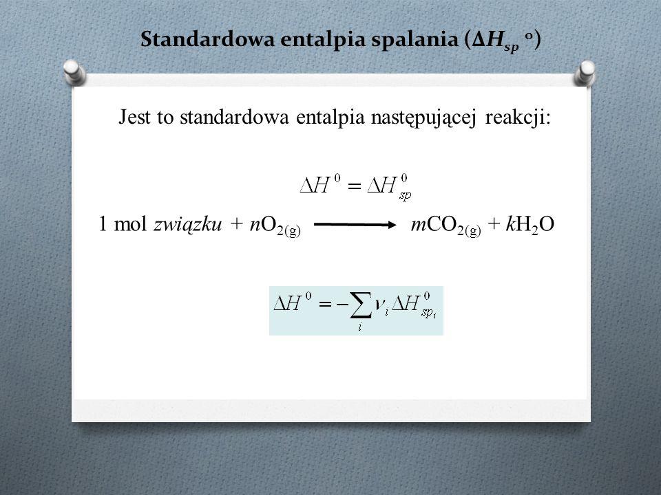 Standardowa entalpia spalania (ΔH sp o ) Jest to standardowa entalpia następującej reakcji: 1 mol związku + nO 2(g) mCO 2(g) + kH 2 O