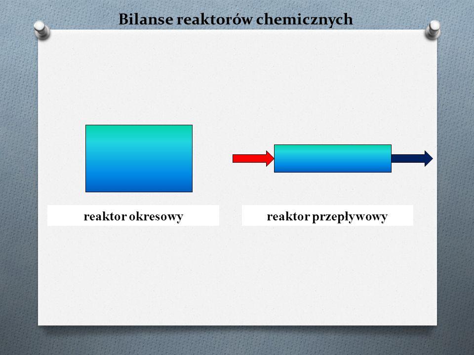 Bilanse reaktorów chemicznych reaktor okresowyreaktor przepływowy