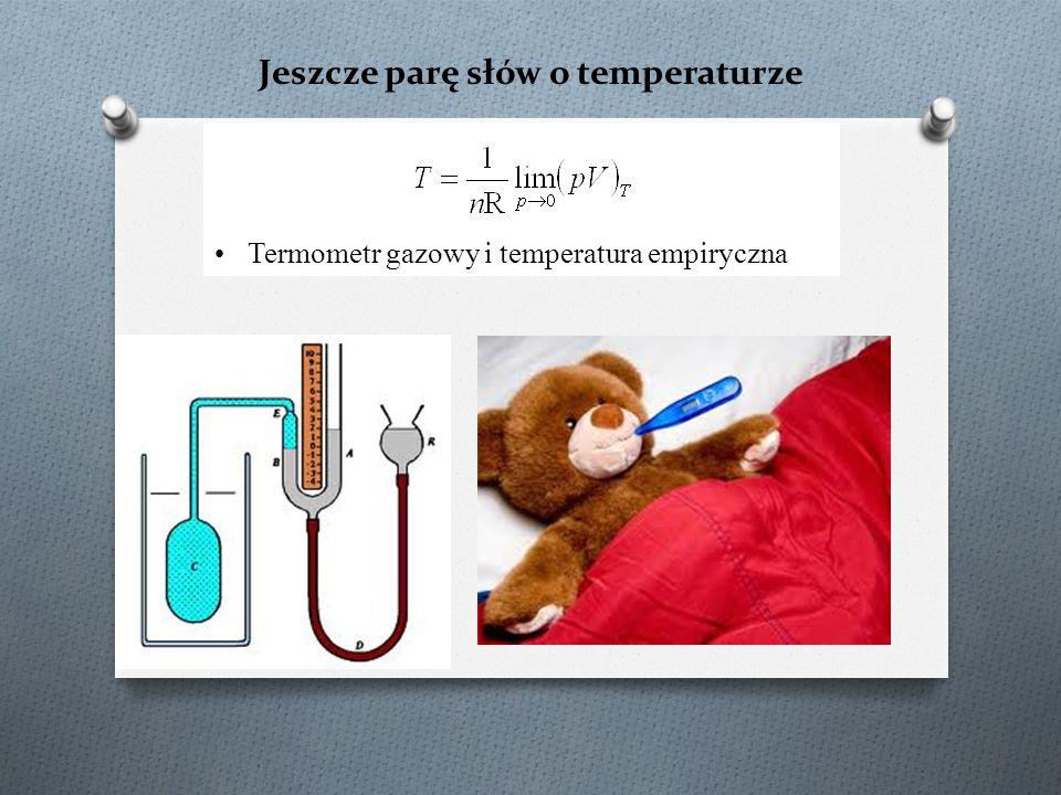 Jeszcze parę słów o temperaturze Termometr gazowy i temperatura empiryczna