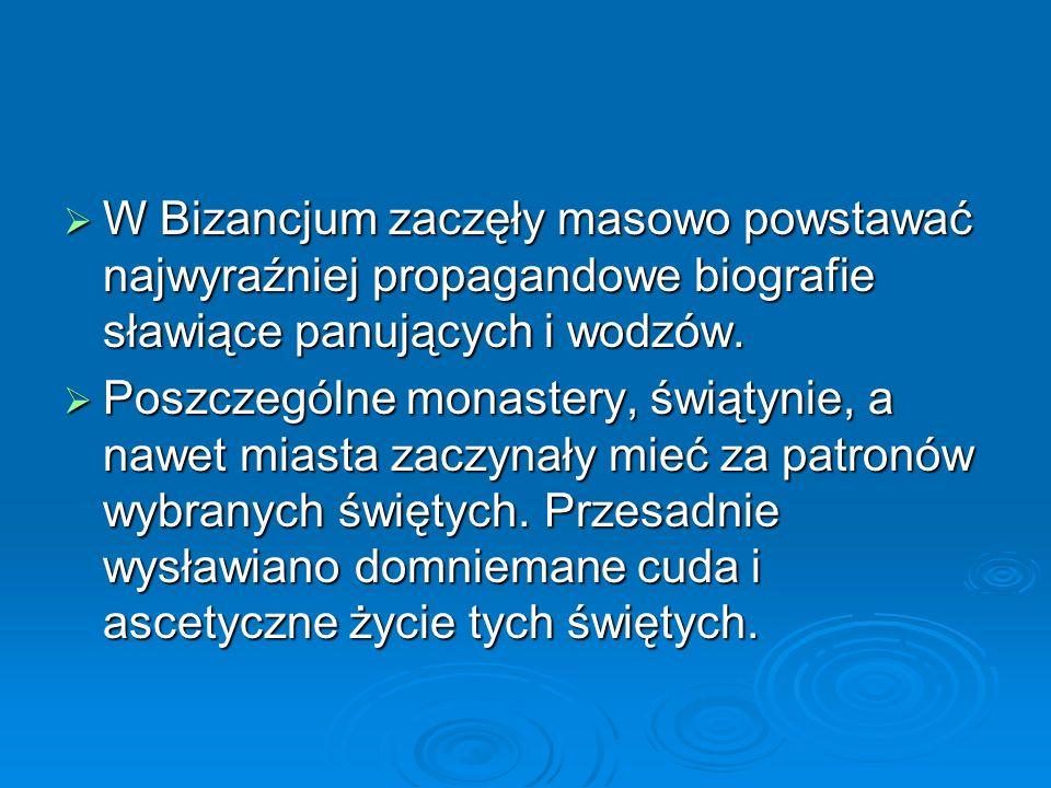  W Bizancjum zaczęły masowo powstawać najwyraźniej propagandowe biografie sławiące panujących i wodzów.