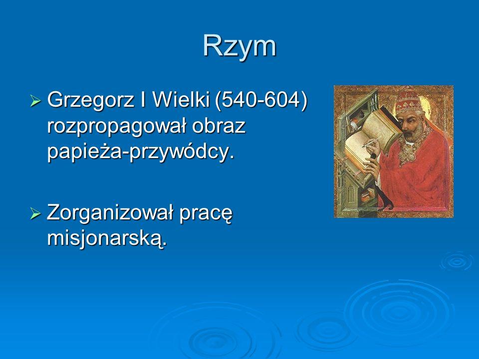 Rzym  Grzegorz I Wielki (540-604) rozpropagował obraz papieża-przywódcy.