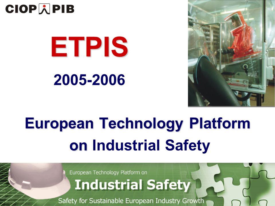Technology Platform Safety for Sustainable European Industry Growth  Spotkanie inicjujące ETPIS  Cel, zakres tematyczny i wizja  Skład i struktura organizacyjna  Główne obszary badawcze  Dotychczasowe działania ETPIS  Udział członków PPT BPP w pracach ETPIS