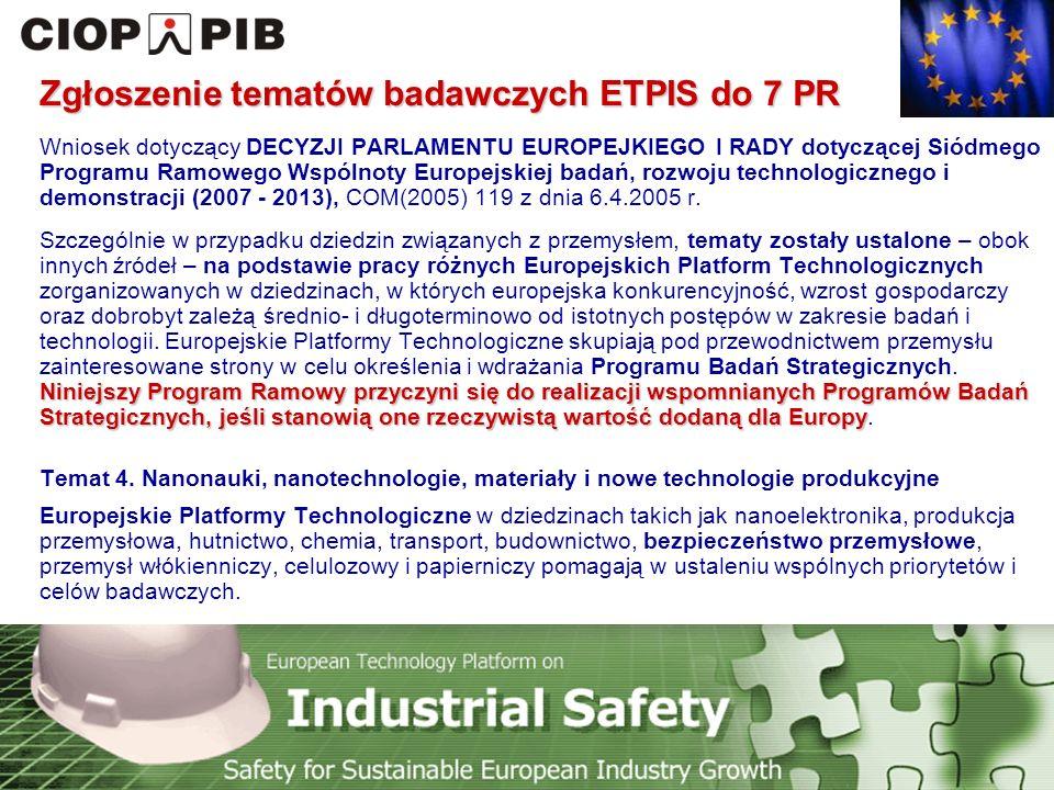 Technology Platform Safety for Sustainable European Industry Growth Zgłoszenie tematów badawczych ETPIS do 7 PR Wniosek dotyczący DECYZJI PARLAMENTU EUROPEJKIEGO I RADY dotyczącej Siódmego Programu Ramowego Wspólnoty Europejskiej badań, rozwoju technologicznego i demonstracji (2007 - 2013), COM(2005) 119 z dnia 6.4.2005 r.