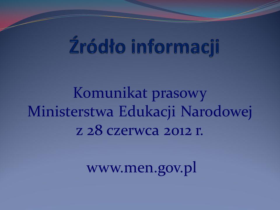 Komunikat prasowy Ministerstwa Edukacji Narodowej z 28 czerwca 2012 r. www.men.gov.pl