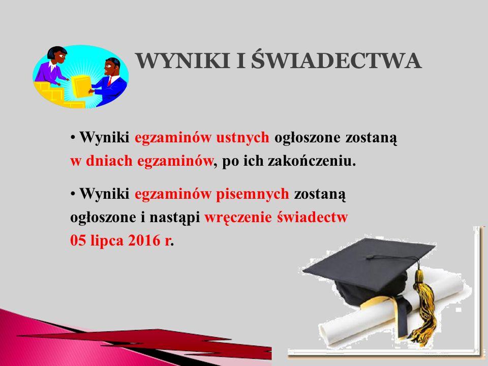 WYNIKI I ŚWIADECTWA Wyniki egzaminów ustnych ogłoszone zostaną w dniach egzaminów, po ich zakończeniu. Wyniki egzaminów pisemnych zostaną ogłoszone i