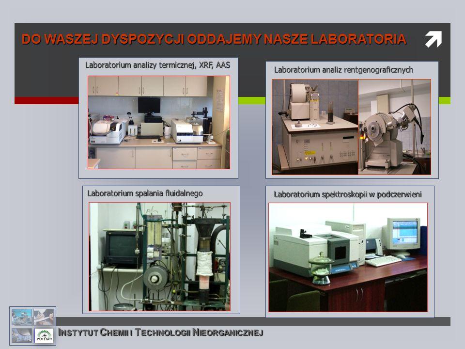  DO WASZEJ DYSPOZYCJI ODDAJEMY NASZE LABORATORIA Laboratorium spalania fluidalnego Laboratorium spektroskopii w podczerwieni Laboratorium analiz rentgenograficznych Laboratorium analizy termicznej, XRF, AAS I NSTYTUT C HEMII I T ECHNOLOGII N IEORGANICZNEJ
