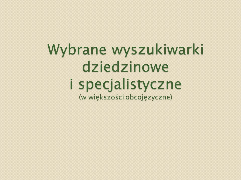 Wybrane wyszukiwarki dziedzinowe i specjalistyczne (w większości obcojęzyczne)