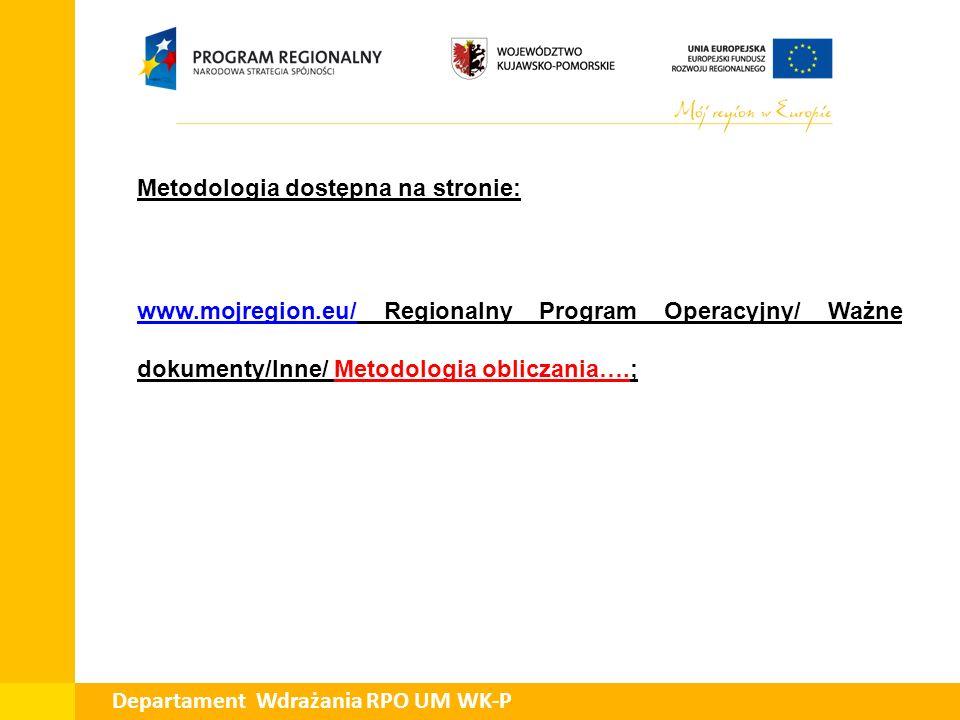 Metodologia dostępna na stronie: www.mojregion.eu/www.mojregion.eu/ Regionalny Program Operacyjny/ Ważne dokumenty/Inne/ Metodologia obliczania….; Dep