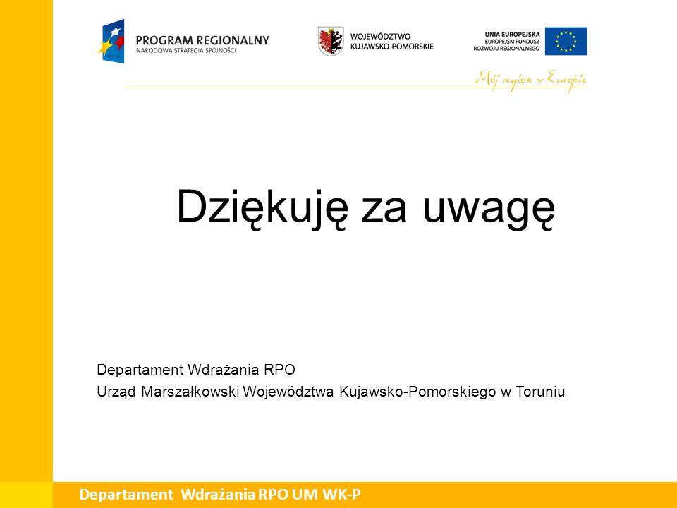 Dziękuję za uwagę Departament Wdrażania RPO Urząd Marszałkowski Województwa Kujawsko-Pomorskiego w Toruniu Departament Wdrażania RPO UM WK-P