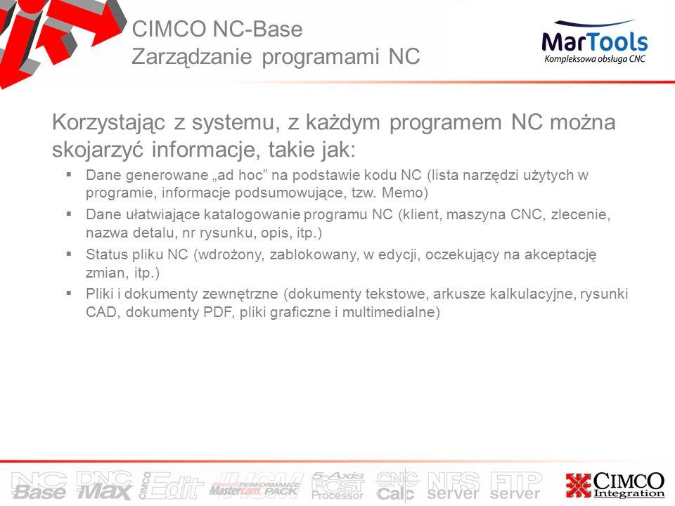 """CIMCO NC-Base Zarządzanie programami NC Korzystając z systemu, z każdym programem NC można skojarzyć informacje, takie jak:  Dane generowane """"ad hoc na podstawie kodu NC (lista narzędzi użytych w programie, informacje podsumowujące, tzw."""