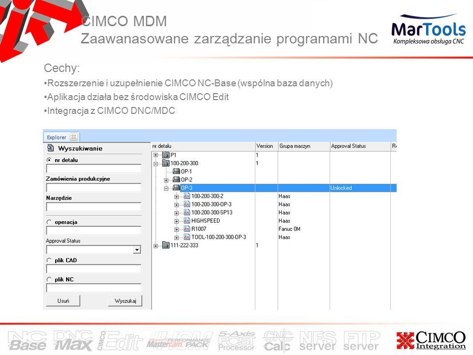 CIMCO MDM Zaawanasowane zarządzanie programami NC Cechy: Rozszerzenie i uzupełnienie CIMCO NC-Base (wspólna baza danych) Aplikacja działa bez środowiska CIMCO Edit Integracja z CIMCO DNC/MDC