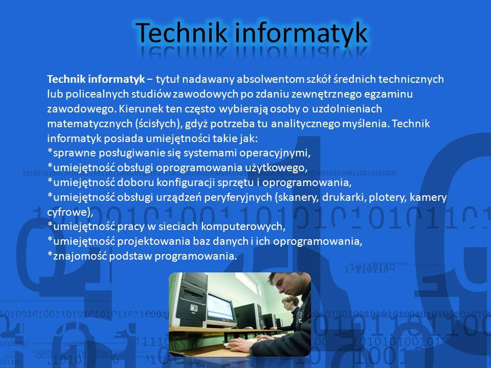 Technik informatyk − tytuł nadawany absolwentom szkół średnich technicznych lub policealnych studiów zawodowych po zdaniu zewnętrznego egzaminu zawodowego.