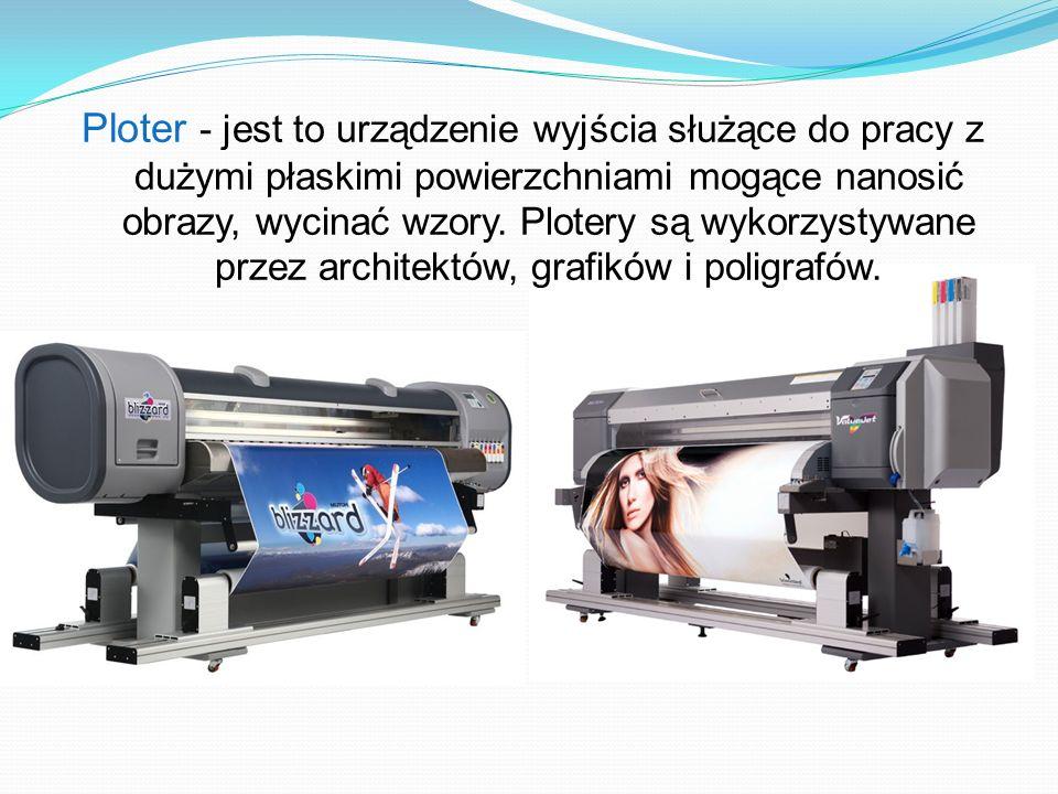 Ploter - jest to urządzenie wyjścia służące do pracy z dużymi płaskimi powierzchniami mogące nanosić obrazy, wycinać wzory.