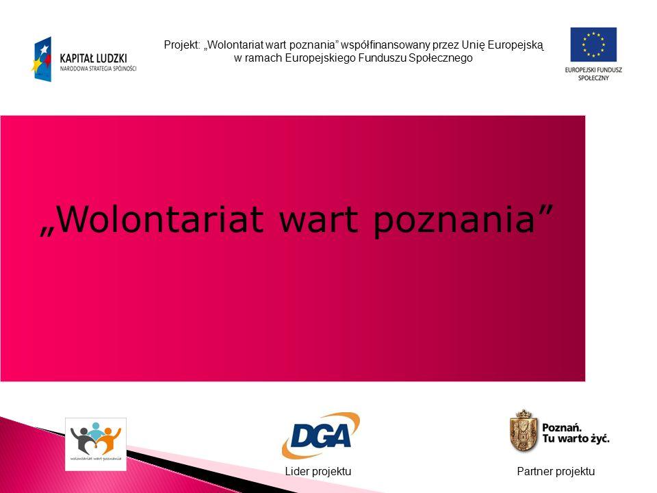 """Projekt: """"Wolontariat wart poznania współfinansowany przez Unię Europejską w ramach Europejskiego Funduszu Społecznego Lider projektuPartner projektu """"Wolontariat wart poznania"""