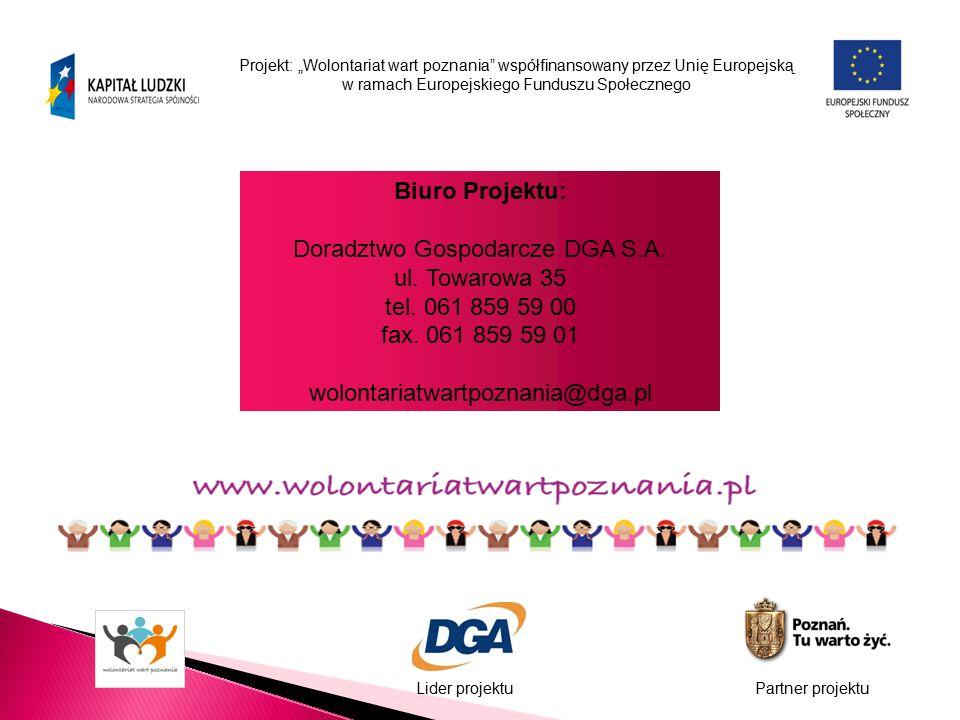 """Projekt: """"Wolontariat wart poznania współfinansowany przez Unię Europejską w ramach Europejskiego Funduszu Społecznego Lider projektuPartner projektu Biuro Projektu: Doradztwo Gospodarcze DGA S.A."""
