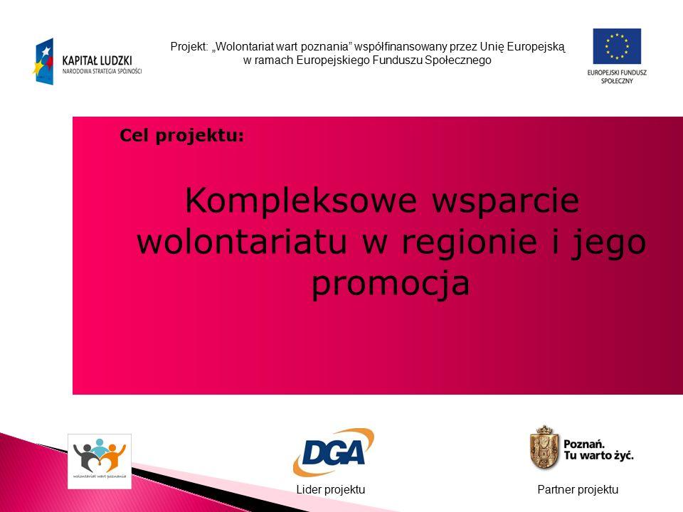 """Projekt: """"Wolontariat wart poznania współfinansowany przez Unię Europejską w ramach Europejskiego Funduszu Społecznego Lider projektuPartner projektu Cel projektu: Kompleksowe wsparcie wolontariatu w regionie i jego promocja"""