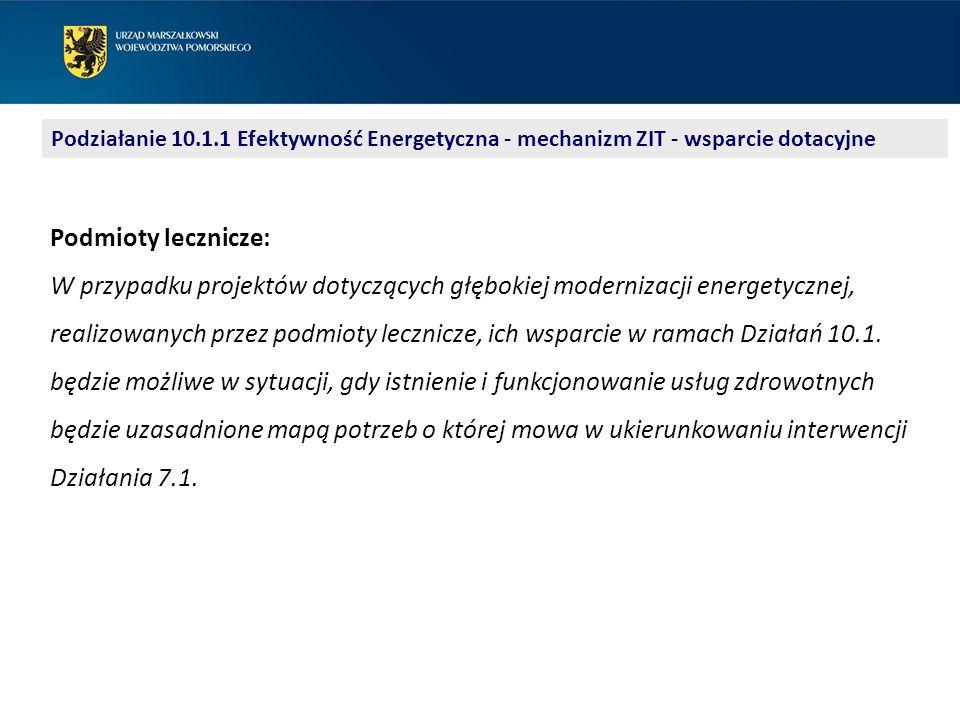 Podziałanie 10.1.1 Efektywność Energetyczna - mechanizm ZIT - wsparcie dotacyjne Podmioty lecznicze: W przypadku projektów dotyczących głębokiej modernizacji energetycznej, realizowanych przez podmioty lecznicze, ich wsparcie w ramach Działań 10.1.