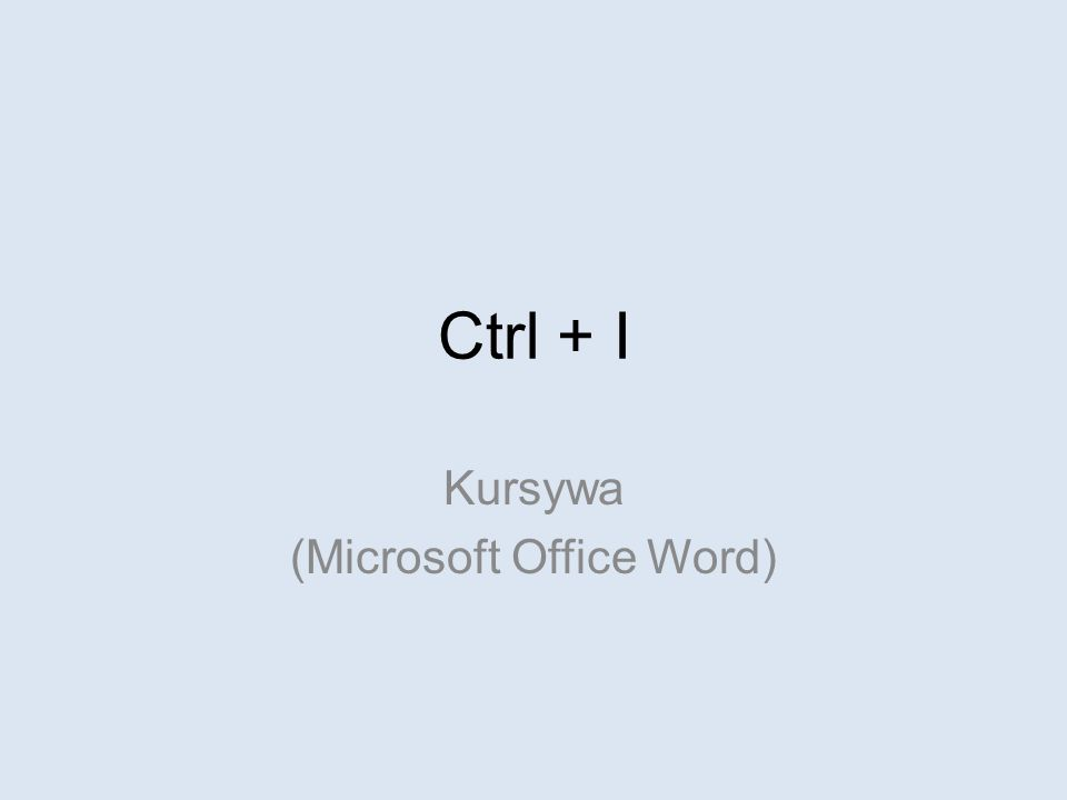 Ctrl + I Kursywa (Microsoft Office Word)