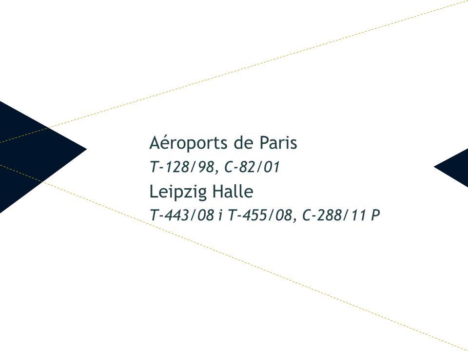 Aéroports de Paris T-128/98, C-82/01 Leipzig Halle T-443/08 i T-455/08, C-288/11 P
