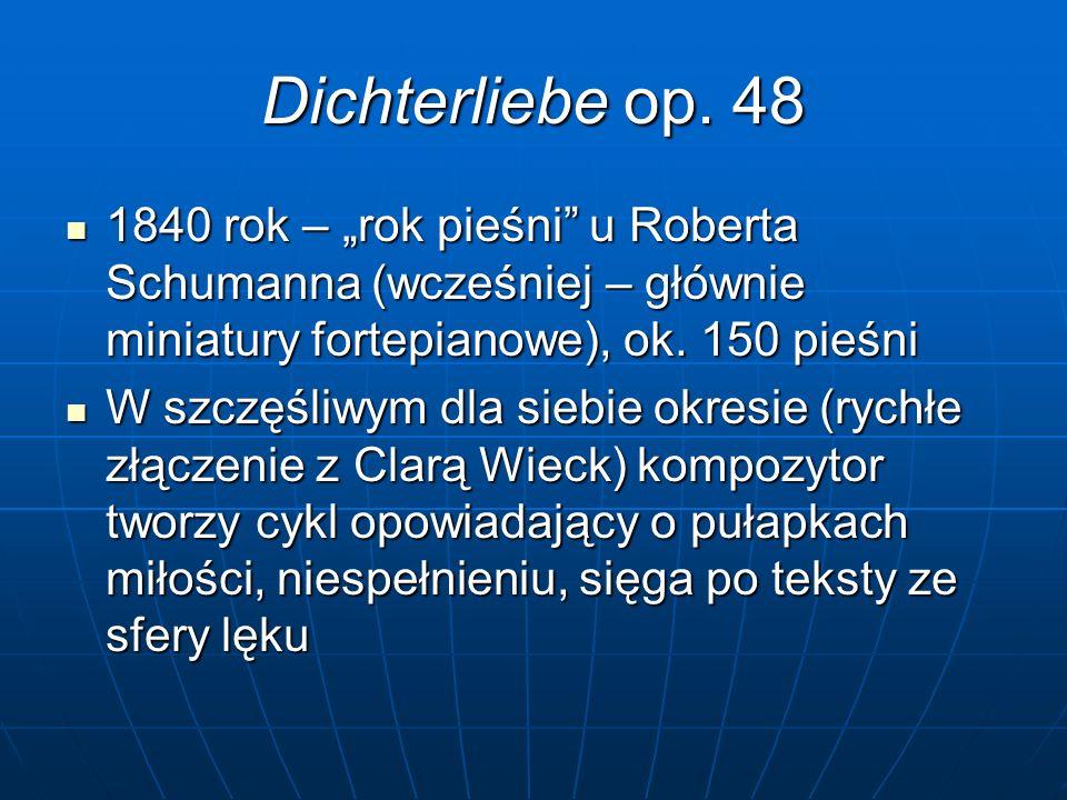 """Dichterliebe op. 48 1840 rok – """"rok pieśni"""" u Roberta Schumanna (wcześniej – głównie miniatury fortepianowe), ok. 150 pieśni 1840 rok – """"rok pieśni"""" u"""