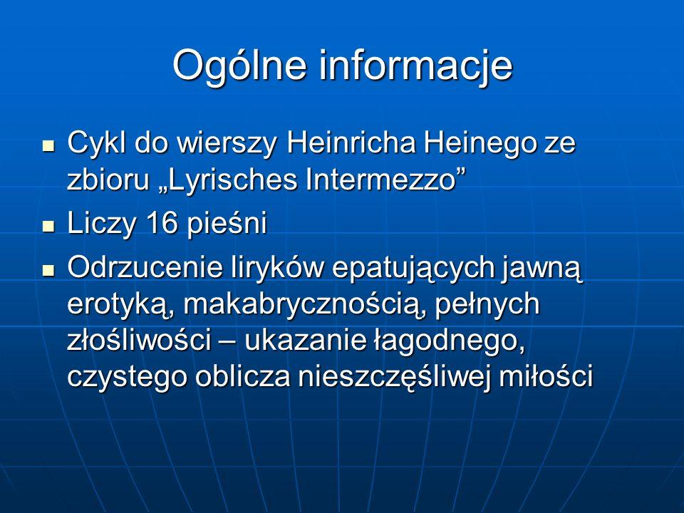 """Ogólne informacje Cykl do wierszy Heinricha Heinego ze zbioru """"Lyrisches Intermezzo"""" Cykl do wierszy Heinricha Heinego ze zbioru """"Lyrisches Intermezzo"""