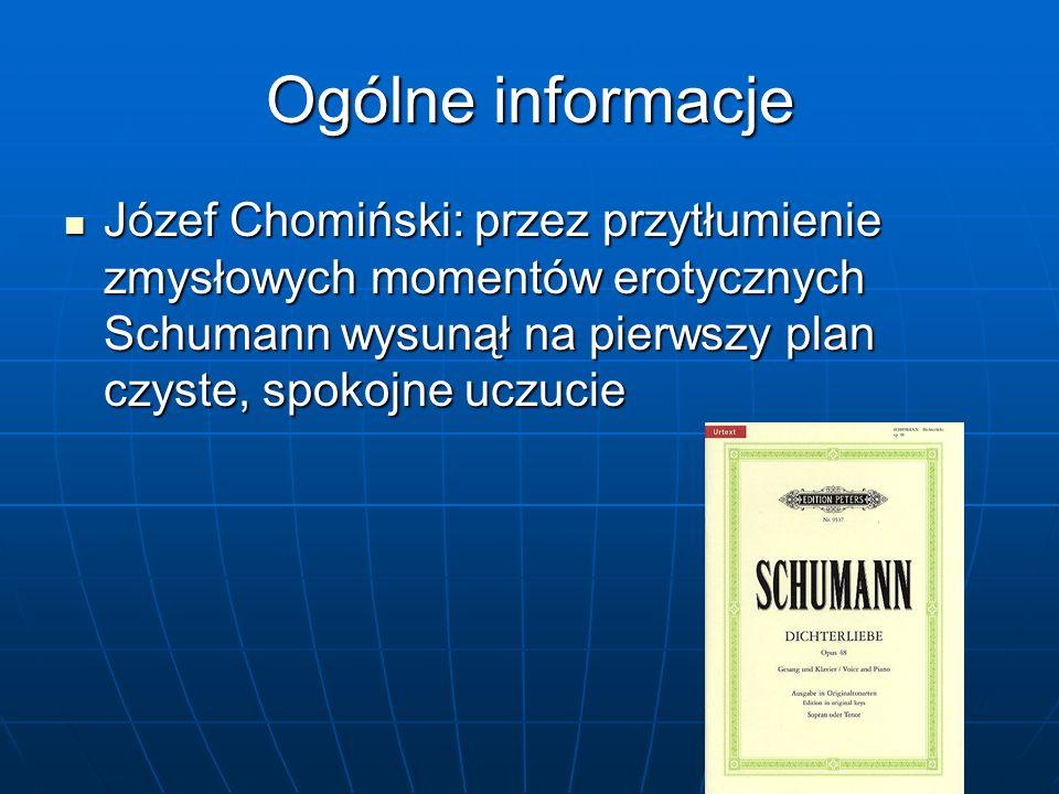 Ogólne informacje Józef Chomiński: przez przytłumienie zmysłowych momentów erotycznych Schumann wysunął na pierwszy plan czyste, spokojne uczucie Józe