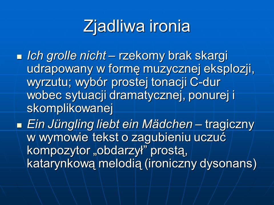 Zjadliwa ironia Ich grolle nicht – rzekomy brak skargi udrapowany w formę muzycznej eksplozji, wyrzutu; wybór prostej tonacji C-dur wobec sytuacji dra