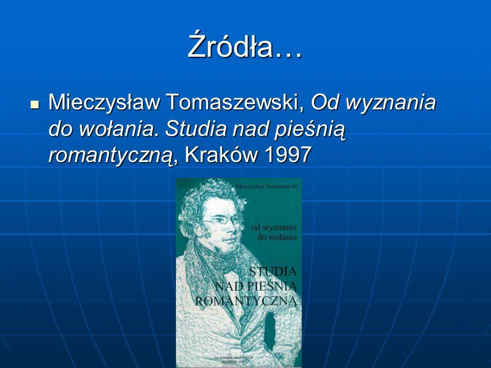 Źródła… Mieczysław Tomaszewski, Od wyznania do wołania. Studia nad pieśnią romantyczną, Kraków 1997 Mieczysław Tomaszewski, Od wyznania do wołania. St