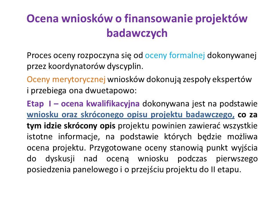 Ocena wniosków o finansowanie projektów badawczych Proces oceny rozpoczyna się od oceny formalnej dokonywanej przez koordynatorów dyscyplin.