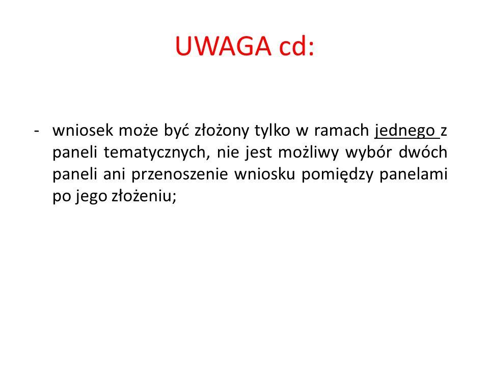 UWAGA cd: -wniosek może być złożony tylko w ramach jednego z paneli tematycznych, nie jest możliwy wybór dwóch paneli ani przenoszenie wniosku pomiędzy panelami po jego złożeniu;