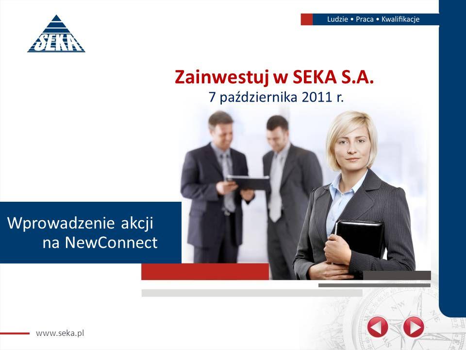 www.seka.pl Wprowadzenie akcji na NewConnect Zainwestuj w SEKA S.A. 7 października 2011 r.