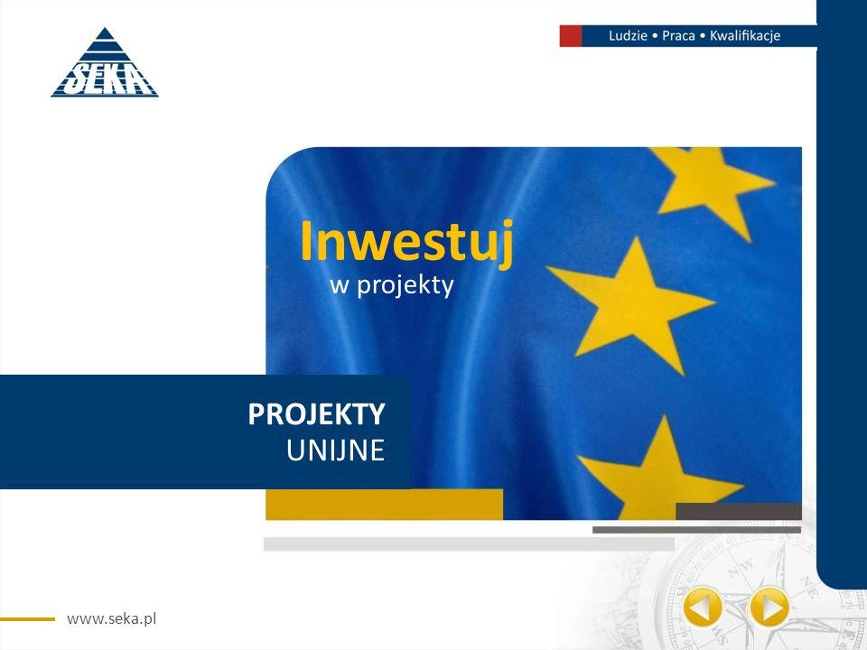 www.seka.pl PROJEKTY UNIJNE Inwestuj w projekty
