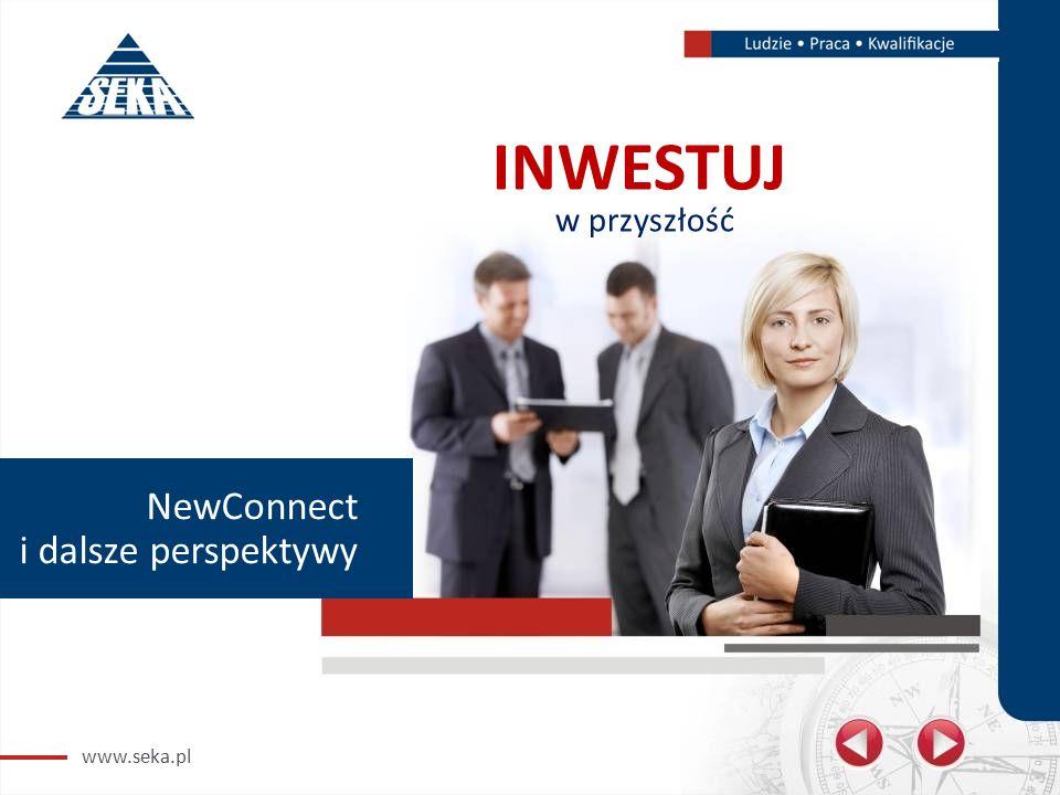 www.seka.pl NewConnect i dalsze perspektywy INWESTUJ w przyszłość