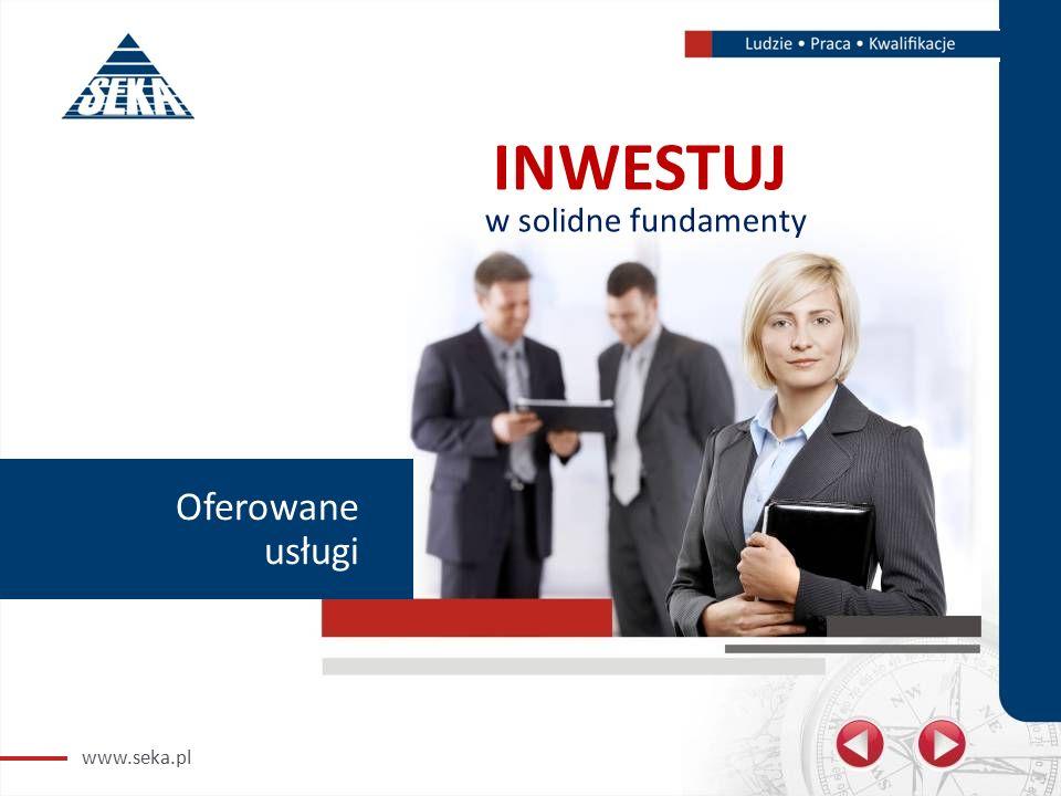 www.seka.pl Oferowane usługi INWESTUJ w solidne fundamenty