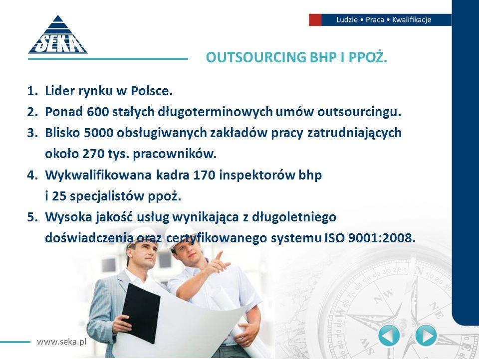 www.seka.pl OUTSOURCING BHP I PPOŻ. 1.Lider rynku w Polsce.
