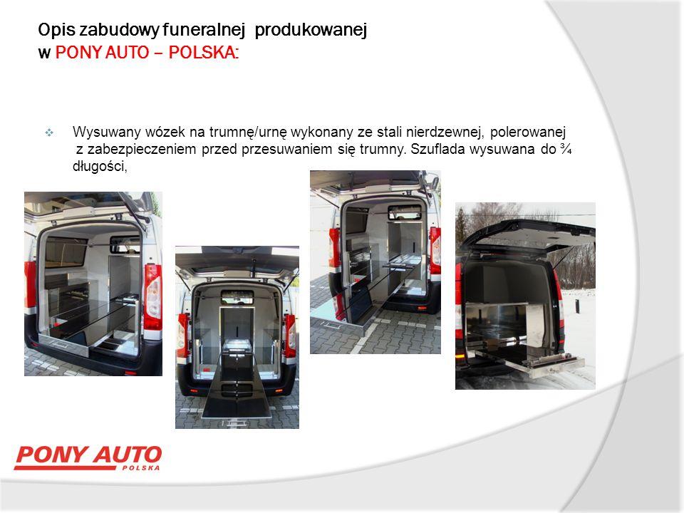 Opis zabudowy funeralnej produkowanej w PONY AUTO – POLSKA:  Wysuwany wózek na trumnę/urnę wykonany ze stali nierdzewnej, polerowanej z zabezpieczeniem przed przesuwaniem się trumny.